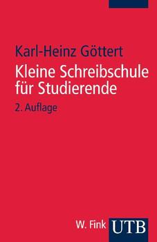 Kleine Schreibschule für Studierende (Uni-Taschenbücher S) - Karl-Heinz Göttert