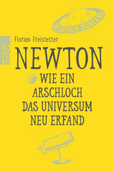 Newton. Wie ein Arschloch das Universum erfand - Florian Freistetter  [Taschenbuch]
