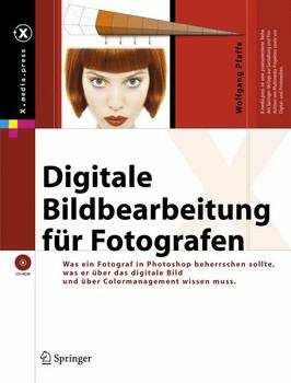 Digitale Bildbearbeitung für Fotografen. Der gerade Weg durch Photoshop (X.Media.Press) - Wolfgang Pfaffe