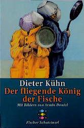 Der fliegende König der Fische. ( Ab 10 J). - Dieter Kühn