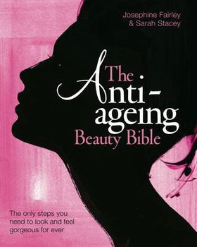 Anti-Ageing Beauty Bible - Stacey, Sarah