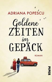 Goldene Zeiten im Gepäck. Roman - Adriana Popescu  [Taschenbuch]