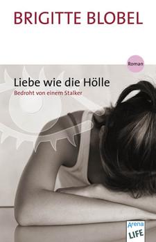 Liebe wie die Hölle: Bedroht von einem Stalker - Brigitte Blobel