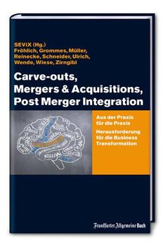 Carve-outs, Mergers & Acquisitions, Post Merger Integration. Aus der Praxis für die Praxis. Herausforderung für die Business Transformation [Taschenbuch]