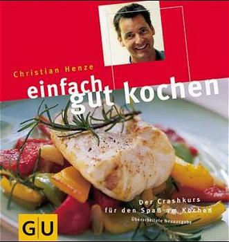 Einfach gut kochen - Christian Henze