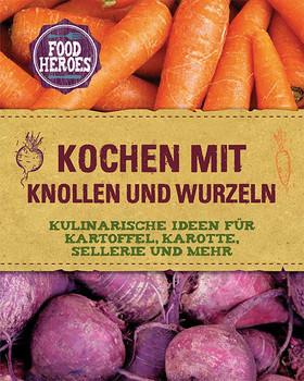 Kochen mit Knollen und Wurzeln: Kulinarische Ideen für Kartoffel, Karotte, Sellerie und mehr - Parragon