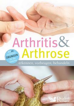 Arthritis & Arthrose. erkennen, vorbeugen, behandeln - Reader's Digest: Verlag Das Beste GmbH [Gebundene Ausgabe]