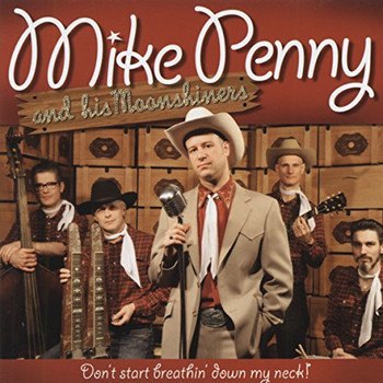 Penny,Mike & His Moonshiners - Don't Start Breathin' Down My Neck
