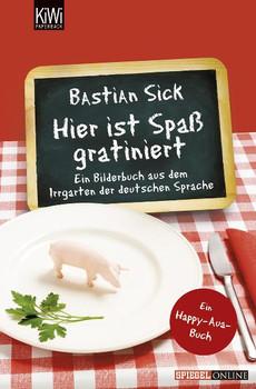 Hier ist Spaß gratiniert: Ein Bilderbuch aus dem Irrgarten der deutschen Sprache - Bastian Sick