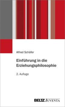 Einführung in die Erziehungsphilosophie - Alfred Schäfer  [Taschenbuch]