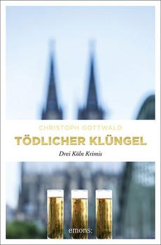 Tödlicher Klüngel. Drei Köln Krimis - Christoph Gottwald  [Taschenbuch]