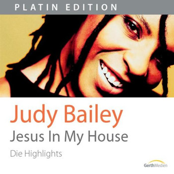 Judy Bailey - Jesus in my house: Die Highlights [Platin Edition]