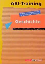 Abi-Training, Geschichte: Methodische Arbeitsschritte und Übungsklausuren - Gabriele Barner