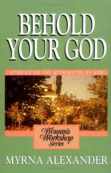 Behold Your God: Studies on the Attributes of God (Woman's Workshop)