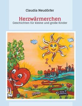 Herzwärmerchen. Geschichten für kleine und große Kinder - Claudia Neudörfer  [Taschenbuch]