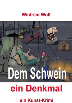 Dem Schwein ein Denkmal. ein Kunst-Krimi - Winfried Wolf  [Taschenbuch]