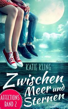 Affections 2: Zwischen Meer und Sternen. Liebesroman - Katie Kling  [Taschenbuch]