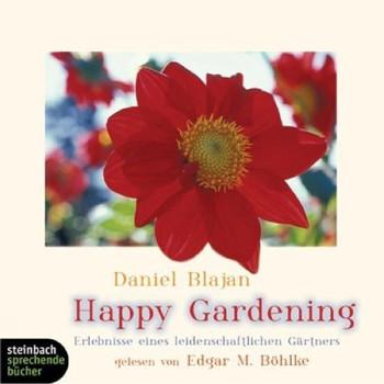 Happy Gardening. Erlebnisse eines leidenschaftlichen Gärtners. 1 CD