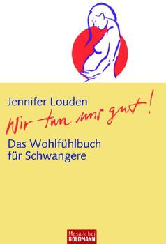 Wir tun uns gut!: Das Wohlfühlbuch für Schwangere - Jennifer Louden