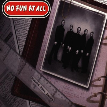 No Fun at All - Should'Ve Known