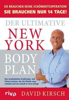 Der Ultimative New York Body Plan: Das revolutionäre Ernährungs - und Fitness-System - Kirsch, David