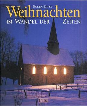 Weihnachten im Wandel der Zeiten. Ein Hausbuch für die Zeit vom 1. Advent bis zum Dreikönigstag