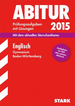 Abitur-Prüfungsaufgaben mit Lösungen 2015: Englisch - Gymnasium Baden-Württemberg  - Lindsey Haas