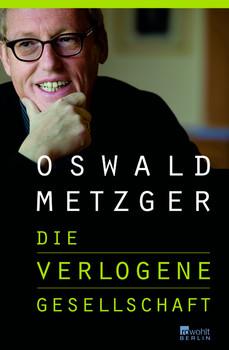 Die verlogene Gesellschaft - Oswald Metzger