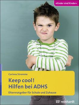 Keep cool! Hilfen bei ADHS. Elternratgeber für Schule und Zuhause - Corinna Stremme  [Taschenbuch]