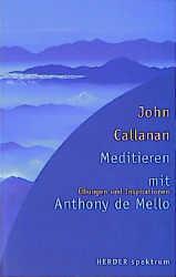 Meditieren mit Anthony DeMello. Übungen und Inspirationen. - John Callanan