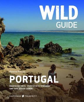 Wild Guide Portugal. Magische Porte, versteckte Strände und das süße Leben - Edwina Pitcher  [Taschenbuch]