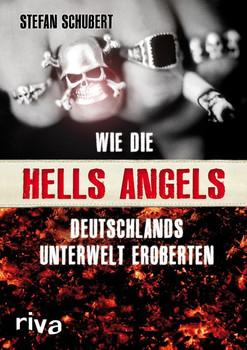 Wie die Hells Angels Deutschlands Unterwelt eroberten - Stefan Schubert  [Taschenbuch]