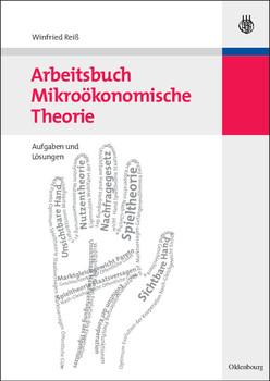 Arbeitsbuch Mikroökonomische Theorie - Winfried Reiß