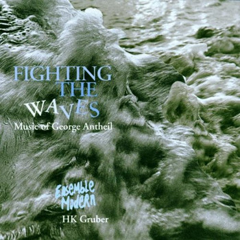 Ensemble Modern - Fighting the waves - The music of George Antheil