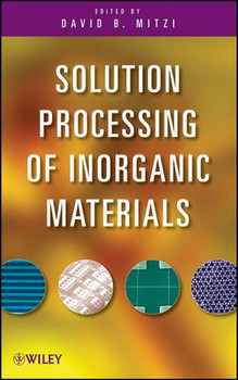 Solution Processing of Inorganic Materials [Gebundene Ausgabe]