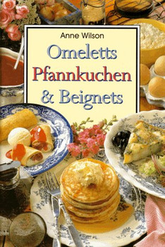 Omeletts,Pfannkuchen und Beignets - Anne Wilson