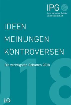 Ideen, Meinungen, Kontroversen. IPG – Internationale Politik und Gesellschaft. Die wichtigsten Debatten 2018 [Taschenbuch]