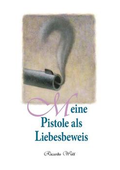 Meine Pistole als Liebesbeweis - Ricardo Wolf  [Taschenbuch]