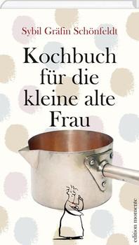 Kochbuch für die kleine alte Frau - Sybil Gräfin Schönfeldt  [Gebundene Ausgabe]