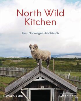 North Wild Kitchen. Das Norwegen-Kochbuch - Nevada Berg  [Gebundene Ausgabe]