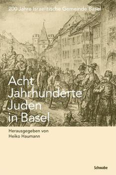 Acht Jahrhunderte Juden in Basel. 200 Jahre Israelitische Gemeinde Basel [Gebundene Ausgabe]