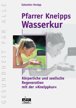"""Pfarrer Kneipps Wasserkur: Körperliche und seelische Regeneration mit der """"Kneippkur"""" - Sebastian Kneipp"""