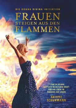 Frauen steigen aus den Flammen. Die Donna Divina Initiation - 7 Tore zu deiner göttlich weiblichen Kraft für ein Leben im Paradies auf Erden - Ariane Schurmann  [Taschenbuch]