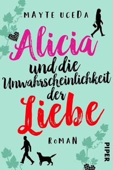 Alicia und die Unwahrscheinlichkeit der Liebe. Roman - Mayte Uceda  [Taschenbuch]