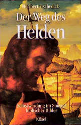 Der Weg des Helden. Selbstwerdung im Spiegel biblischer Bilder - Heribert Fischedick