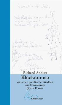 Klackamusa: Zwischen preussischer Kindheit und Surrealismus: (K)ein Roman - Anders, Richard