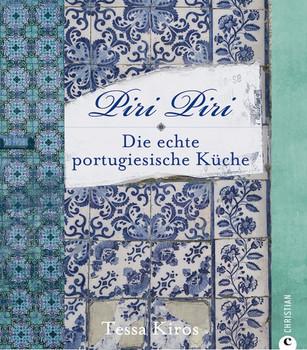 Piri Piri: Die echte portugiesische Küche - Tessa Kiros [Gebundene Ausgabe]