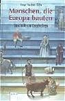 Menschen, die Europa bauten. Geschichte in Geschichten. - Freya Stephan-Kühn