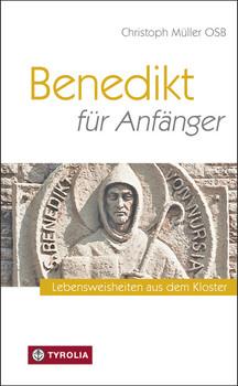 Benedikt für Anfänger: Lebensweisheiten aus dem Kloster - Müller, Christoph