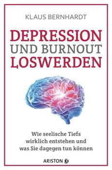 Depression und Burnout loswerden. Wie seelische Tiefs wirklich entstehen, und was Sie dagegen tun können - Klaus Bernhardt  [Taschenbuch]